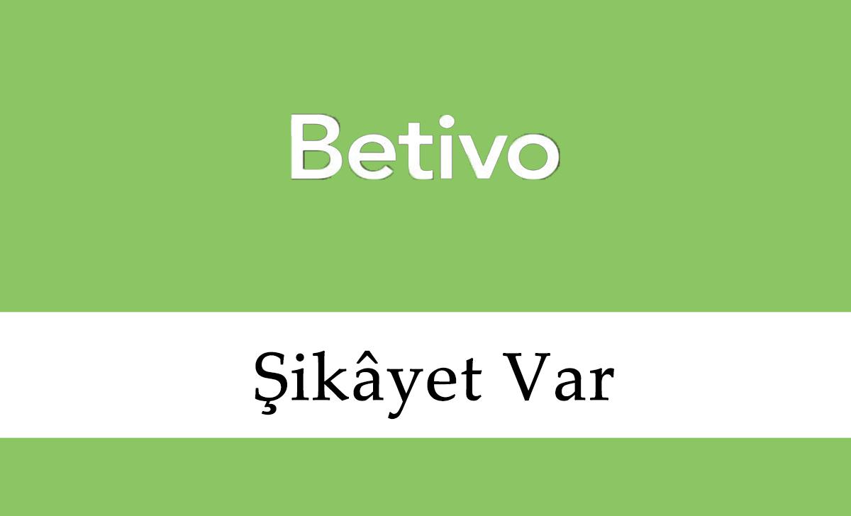 Betivo Şikâyet Var